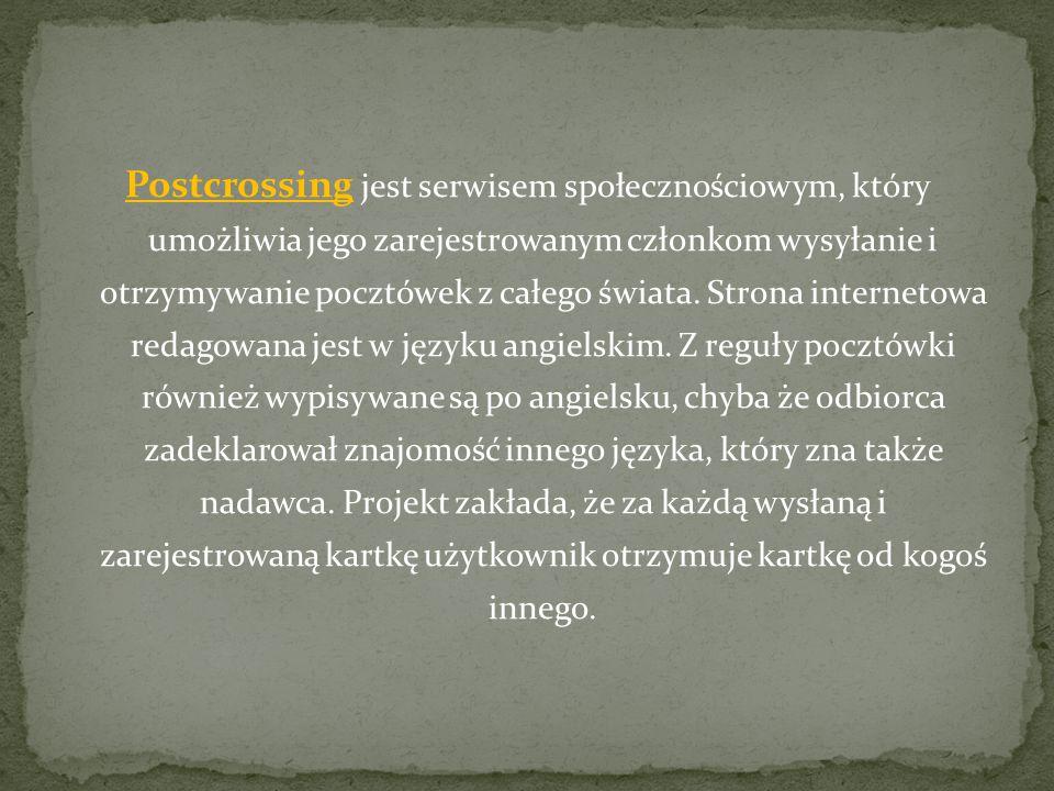 Postcrossing jest serwisem społecznościowym, który umożliwia jego zarejestrowanym członkom wysyłanie i otrzymywanie pocztówek z całego świata.
