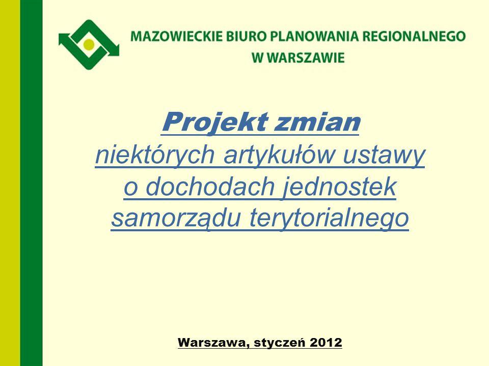 Projekt zmian niektórych artykułów ustawy o dochodach jednostek samorządu terytorialnego Warszawa, styczeń 2012