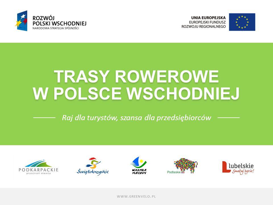 TRASY ROWEROWE W POLSCE WSCHODNIEJ TRASY ROWEROWE W POLSCE WSCHODNIEJ Raj dla turystów, szansa dla przedsiębiorców WWW.GREENVELO.PL