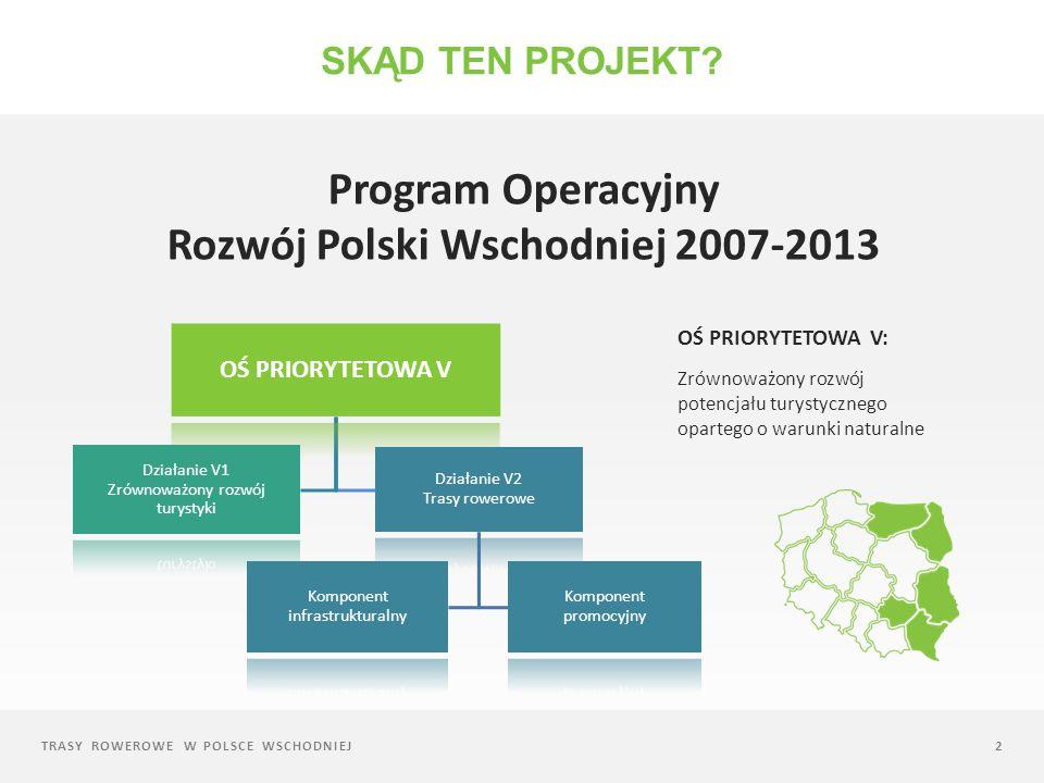 Trasy Rowerowe w Polsce Wschodniej Komponent infrastrukturalny CEL STRATEGICZNY: Wykonanie i oznakowanie ścieżek rowerowych o utwardzonej nawierzchni, wraz z budową i montażem podstawowej infrastruktury towarzyszącej.