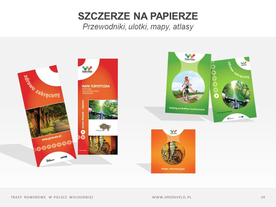 TRASY ROWEROWE W POLSCE WSCHODNIEJ29 SZCZERZE NA PAPIERZE Przewodniki, ulotki, mapy, atlasy WWW.GREENVELO.PL