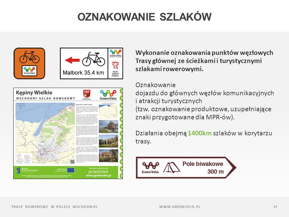 TRASY ROWEROWE W POLSCE WSCHODNIEJ37 Wykonanie oznakowania punktów węzłowych Trasy głównej ze ścieżkami i turystycznymi szlakami rowerowymi.