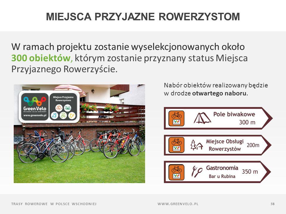 TRASY ROWEROWE W POLSCE WSCHODNIEJ38 Nabór obiektów realizowany będzie w drodze otwartego naboru.