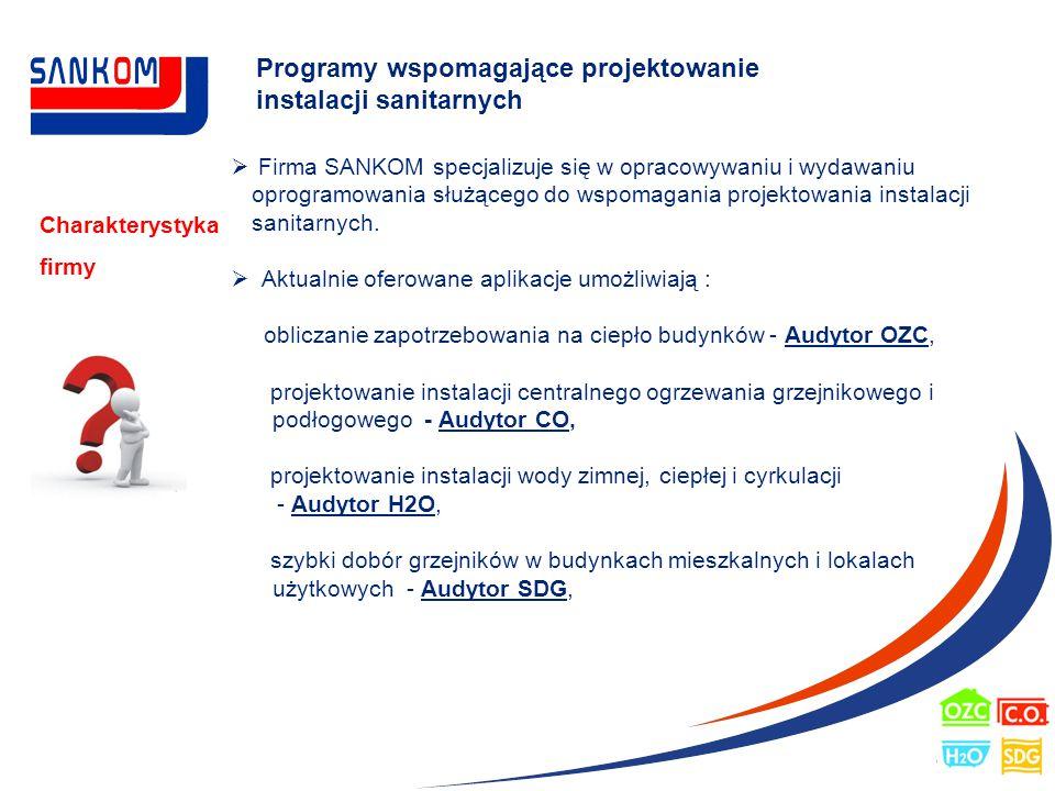 Programy wspomagające projektowanie instalacji sanitarnych Charakterystyka firmy  Firma SANKOM specjalizuje się w opracowywaniu i wydawaniu oprogramo