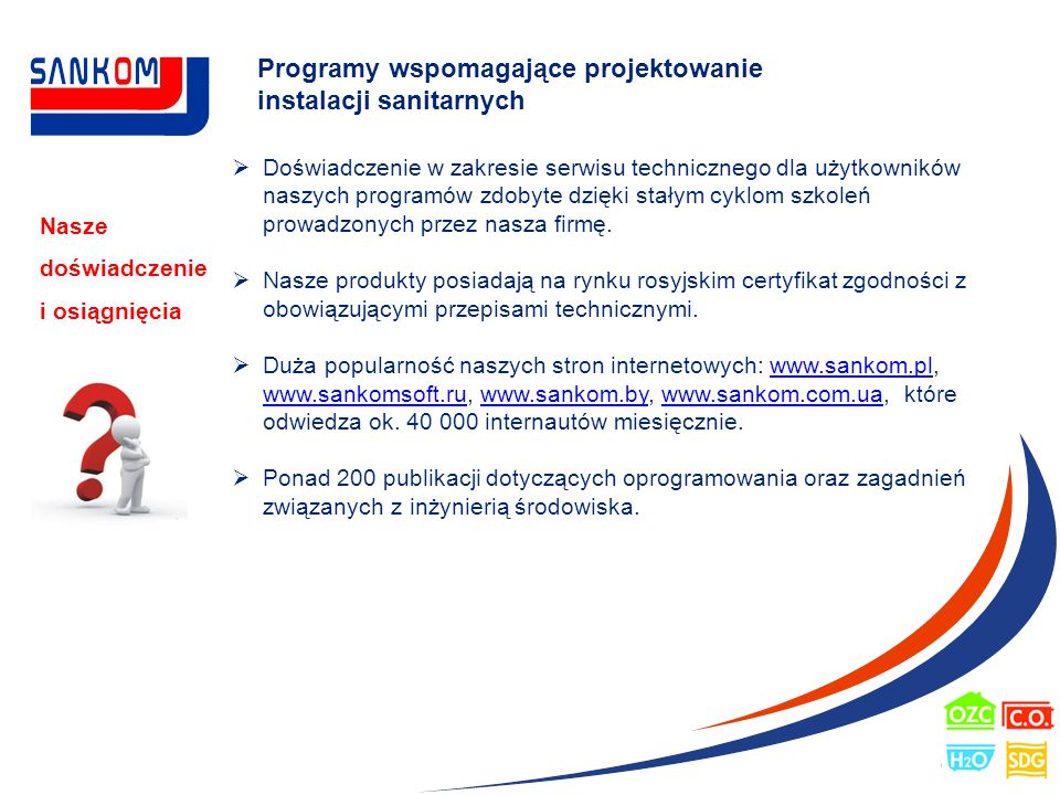 Programy wspomagające projektowanie instalacji sanitarnych Nasi klienci  Ponad 200 wiodących producentów urządzeń branży sanitarno- instalacyjnej, których produkty zostały zamieszczone w katalogach naszych programów.