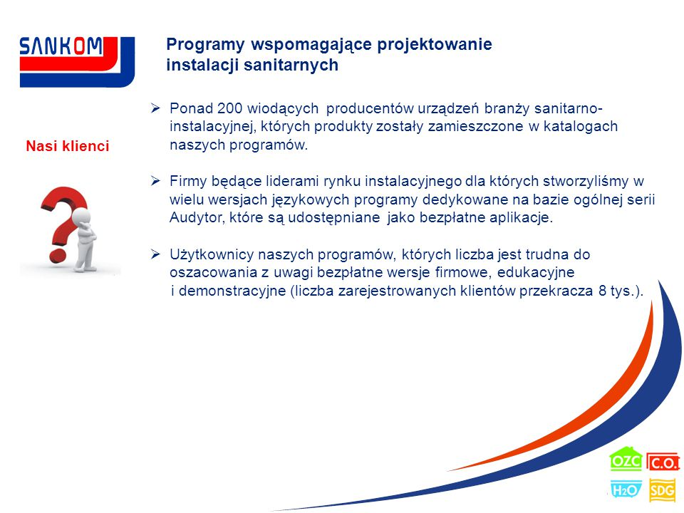 Programy wspomagające projektowanie instalacji sanitarnych Nasi klienci  Ponad 200 wiodących producentów urządzeń branży sanitarno- instalacyjnej, kt