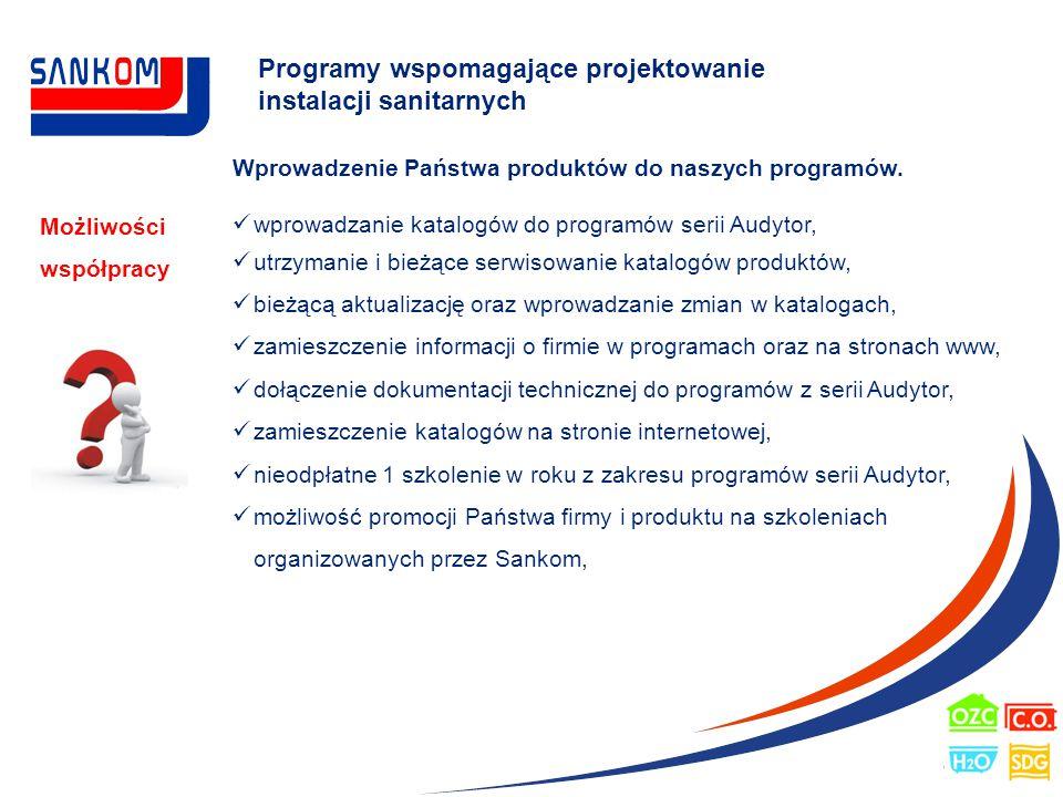 Programy wspomagające projektowanie instalacji sanitarnych Możliwości współpracy Wprowadzenie Państwa produktów do naszych programów.