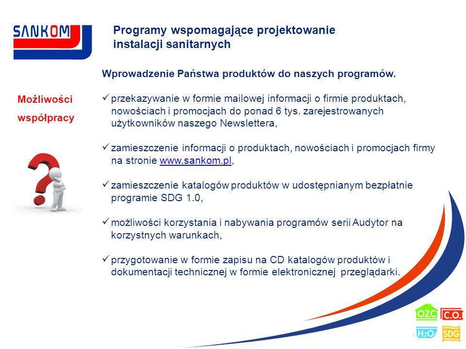 Programy wspomagające projektowanie instalacji sanitarnych Możliwości współpracy Wprowadzenie Państwa produktów do naszych programów. przekazywanie w