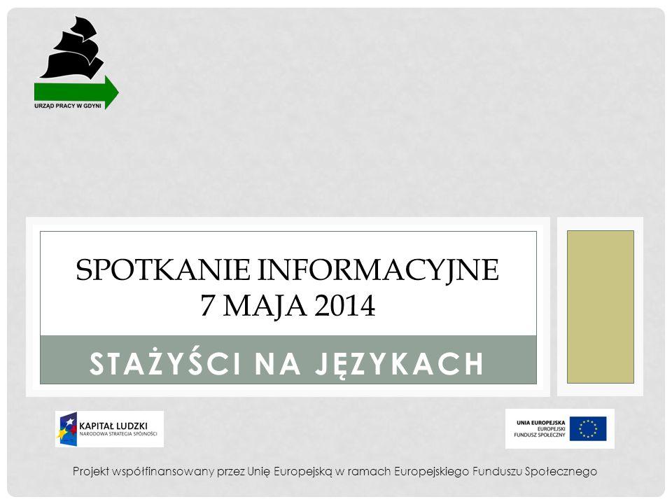 STAŻYŚCI NA JĘZYKACH SPOTKANIE INFORMACYJNE 7 MAJA 2014 Projekt współfinansowany przez Unię Europejską w ramach Europejskiego Funduszu Społecznego