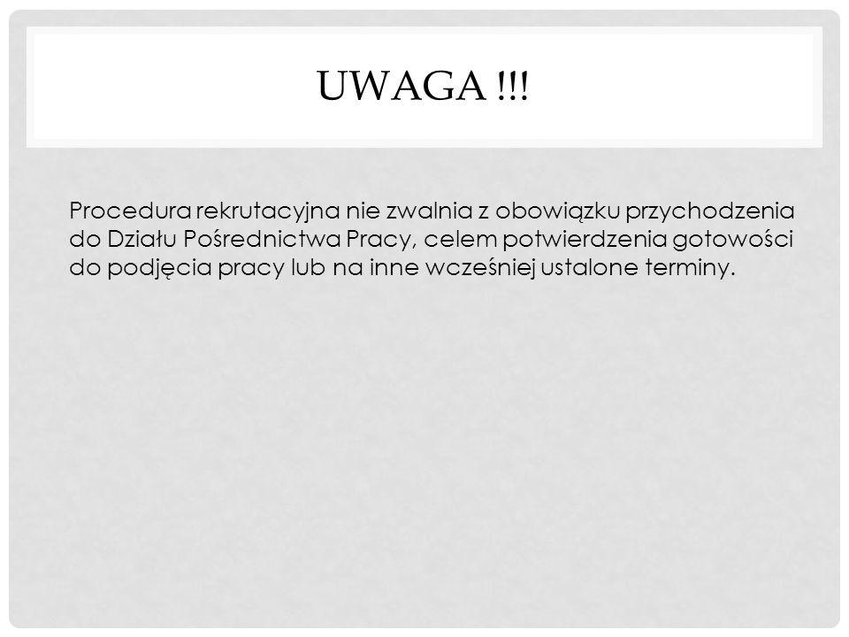 UWAGA !!! Procedura rekrutacyjna nie zwalnia z obowiązku przychodzenia do Działu Pośrednictwa Pracy, celem potwierdzenia gotowości do podjęcia pracy l