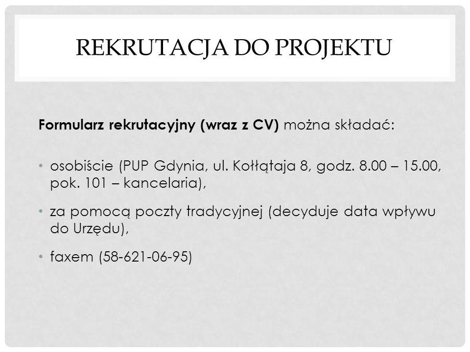 REKRUTACJA DO PROJEKTU Formularz rekrutacyjny (wraz z CV) można składać: osobiście (PUP Gdynia, ul. Kołłątaja 8, godz. 8.00 – 15.00, pok. 101 – kancel