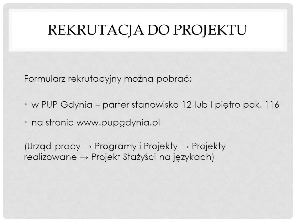 REKRUTACJA DO PROJEKTU Formularz rekrutacyjny można pobrać: w PUP Gdynia – parter stanowisko 12 lub I piętro pok. 116 na stronie www.pupgdynia.pl (Urz