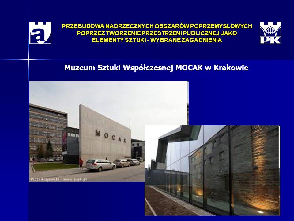 PRZEBUDOWA NADRZECZNYCH OBSZARÓW POPRZEMYSŁOWYCH POPRZEZ TWORZENIE PRZESTRZENI PUBLICZNEJ JAKO ELEMENTY SZTUKI - WYBRANE ZAGADNIENIA Muzeum Sztuki Współczesnej MOCAK w Krakowie