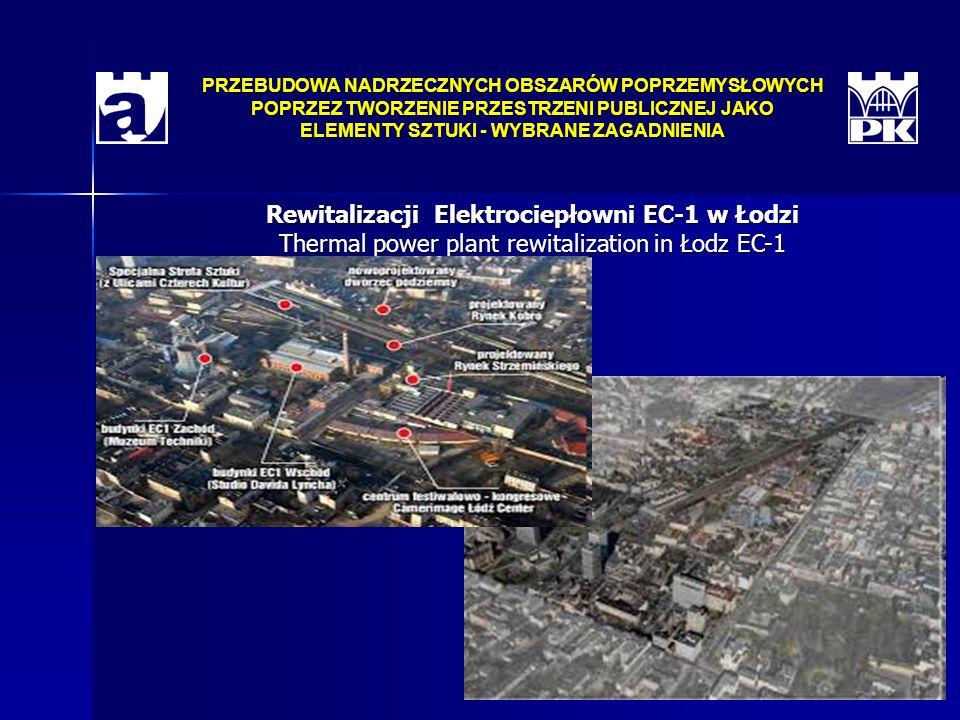 PRZEBUDOWA NADRZECZNYCH OBSZARÓW POPRZEMYSŁOWYCH POPRZEZ TWORZENIE PRZESTRZENI PUBLICZNEJ JAKO ELEMENTY SZTUKI - WYBRANE ZAGADNIENIA Rewitalizacji Elektrociepłowni EC-1 w Łodzi Thermal power plant rewitalization in Łodz EC-1