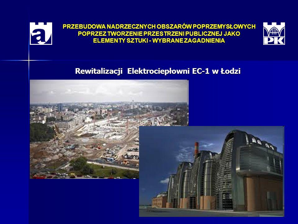 PRZEBUDOWA NADRZECZNYCH OBSZARÓW POPRZEMYSŁOWYCH POPRZEZ TWORZENIE PRZESTRZENI PUBLICZNEJ JAKO ELEMENTY SZTUKI - WYBRANE ZAGADNIENIA Rewitalizacji Elektrociepłowni EC-1 w Łodzi