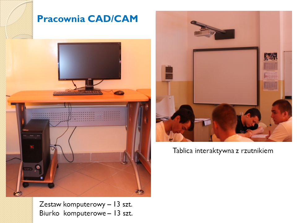 Pracownia CAD/CAM Tablica interaktywna z rzutnikiem Zestaw komputerowy – 13 szt. Biurko komputerowe – 13 szt.