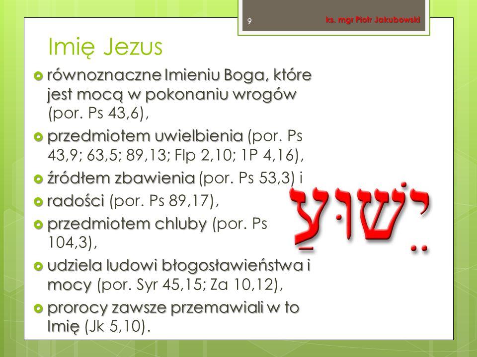 Imię Jezus  równoznaczne Imieniu Boga, które jest mocą w pokonaniu wrogów  równoznaczne Imieniu Boga, które jest mocą w pokonaniu wrogów (por. Ps 43