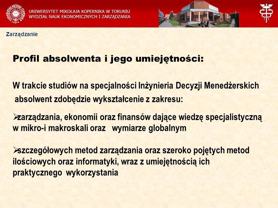 Zarządzanie Profil absolwenta i jego umiejętności: W trakcie studiów na specjalności Inżynieria Decyzji Menedżerskich absolwent zdobędzie wykształceni