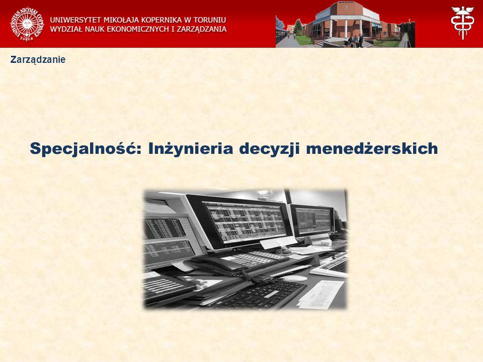Specjalność: Inżynieria decyzji menedżerskich Zarządzanie