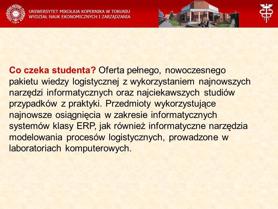 Co czeka studenta? Oferta pełnego, nowoczesnego pakietu wiedzy logistycznej z wykorzystaniem najnowszych narzędzi informatycznych oraz najciekawszych
