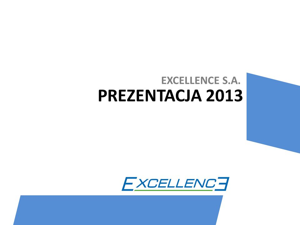 EXCELLENCE S.A. PREZENTACJA 2013