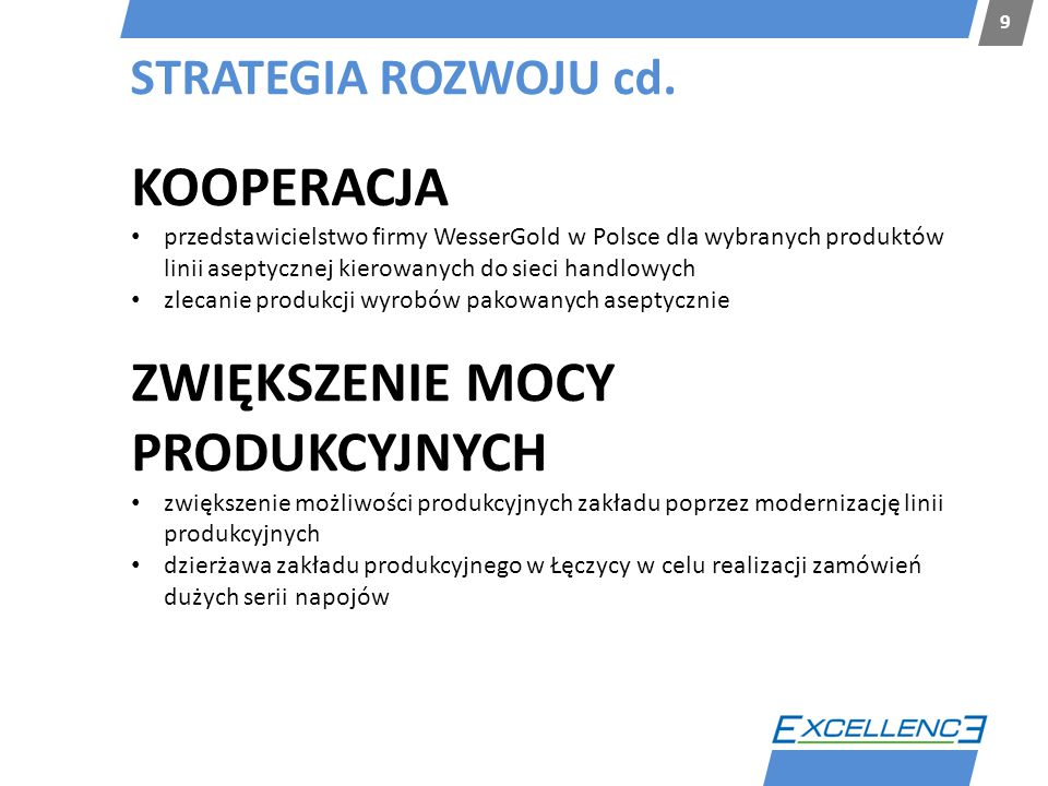 STRATEGIA ROZWOJU cd. 9 KOOPERACJA przedstawicielstwo firmy WesserGold w Polsce dla wybranych produktów linii aseptycznej kierowanych do sieci handlow