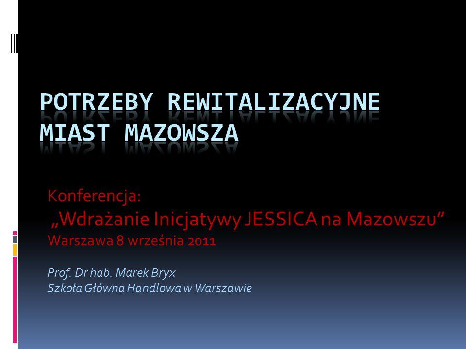 """Konferencja: """"Wdrażanie Inicjatywy JESSICA na Mazowszu"""" Warszawa 8 września 2011 Prof. Dr hab. Marek Bryx Szkoła Główna Handlowa w Warszawie"""