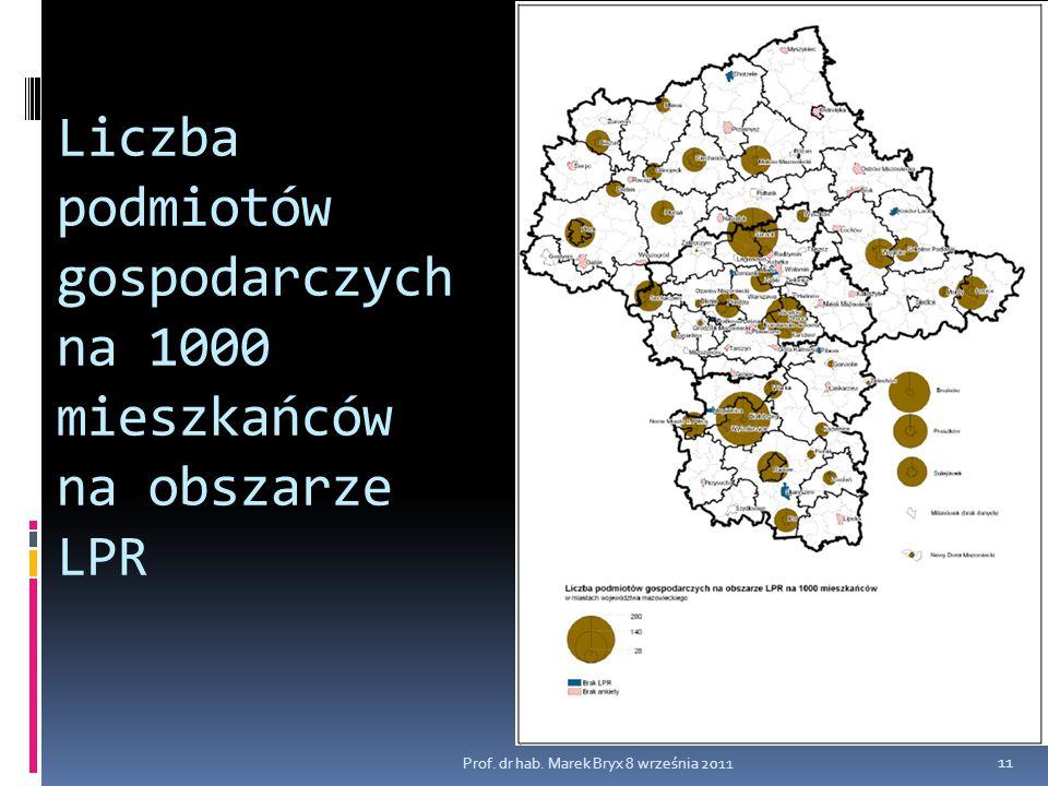 Liczba podmiotów gospodarczych na 1000 mieszkańców na obszarze LPR Prof. dr hab. Marek Bryx 8 września 2011 11