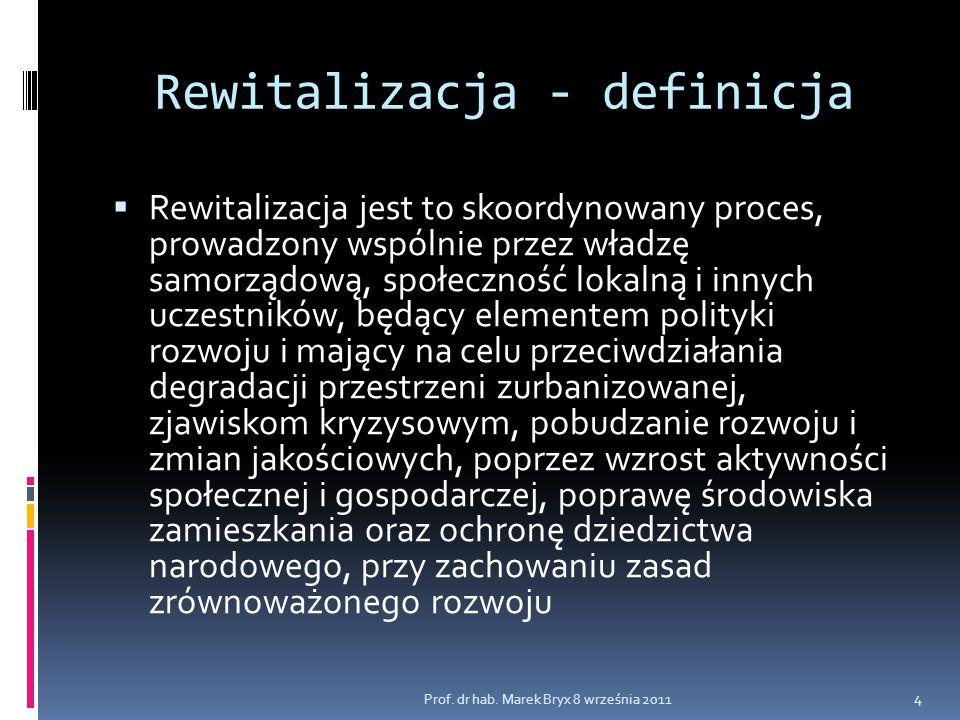 Rewitalizacja - definicja  Rewitalizacja jest to skoordynowany proces, prowadzony wspólnie przez władzę samorządową, społeczność lokalną i innych ucz