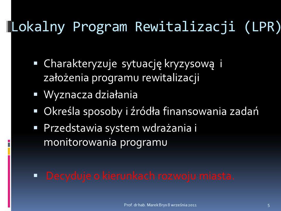Lokalny Program Rewitalizacji (LPR)  Charakteryzuje sytuację kryzysową i założenia programu rewitalizacji  Wyznacza działania  Określa sposoby i źr