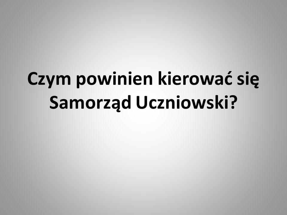 Czym powinien kierować się Samorząd Uczniowski?