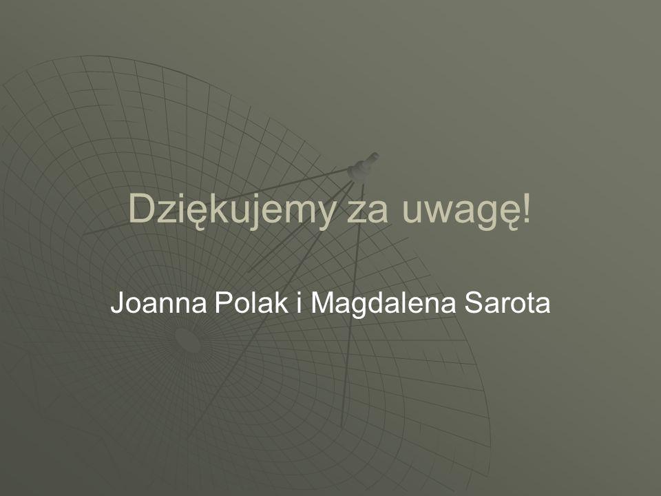 Dziękujemy za uwagę! Joanna Polak i Magdalena Sarota