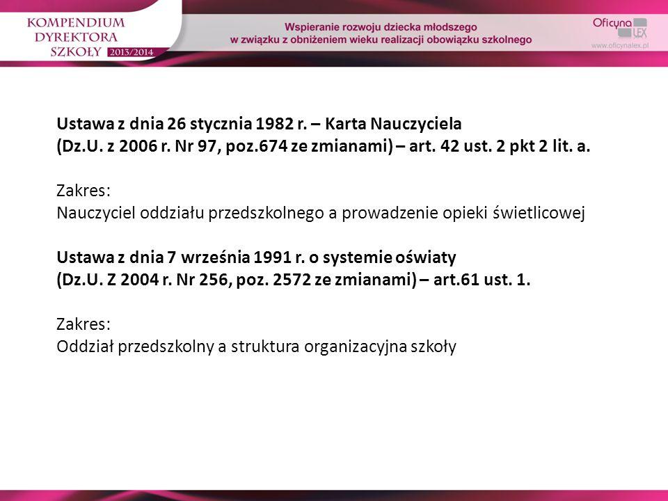 Ustawa z dnia 26 stycznia 1982 r. – Karta Nauczyciela (Dz.U. z 2006 r. Nr 97, poz.674 ze zmianami) – art. 42 ust. 2 pkt 2 lit. a. Zakres: Nauczyciel o