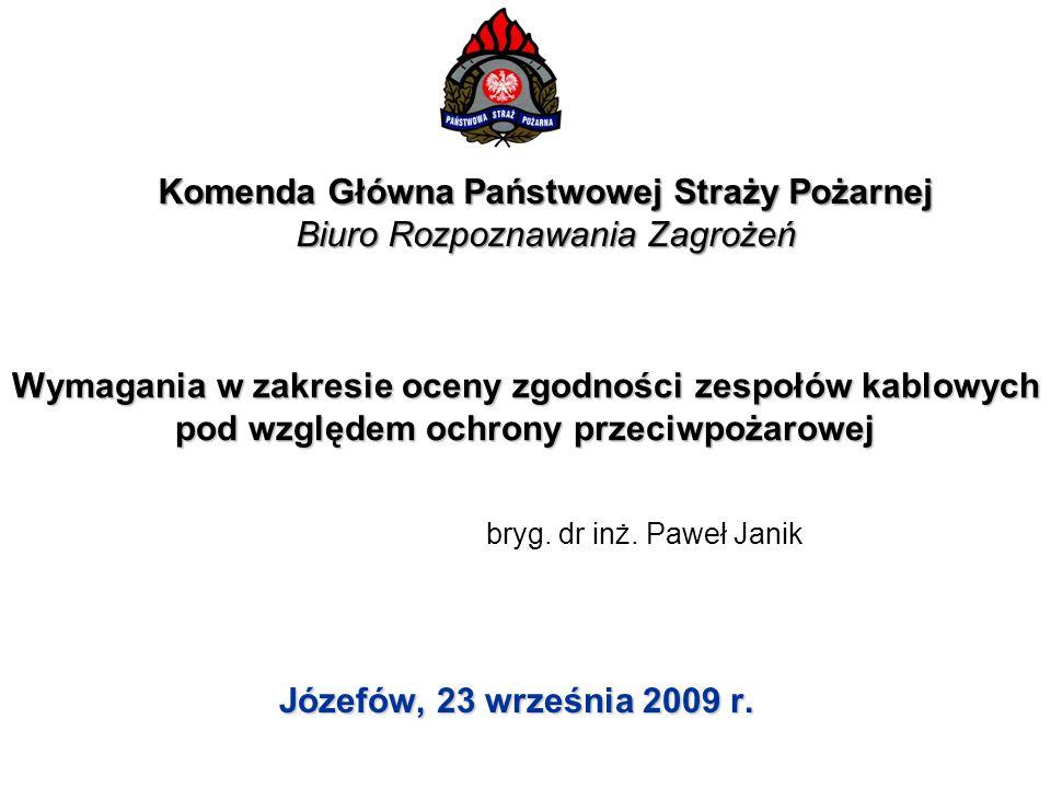 Wymagania w zakresie oceny zgodności zespołów kablowych pod względem ochrony przeciwpożarowej Józefów, 23 września 2009 r. Komenda Główna Państwowej S