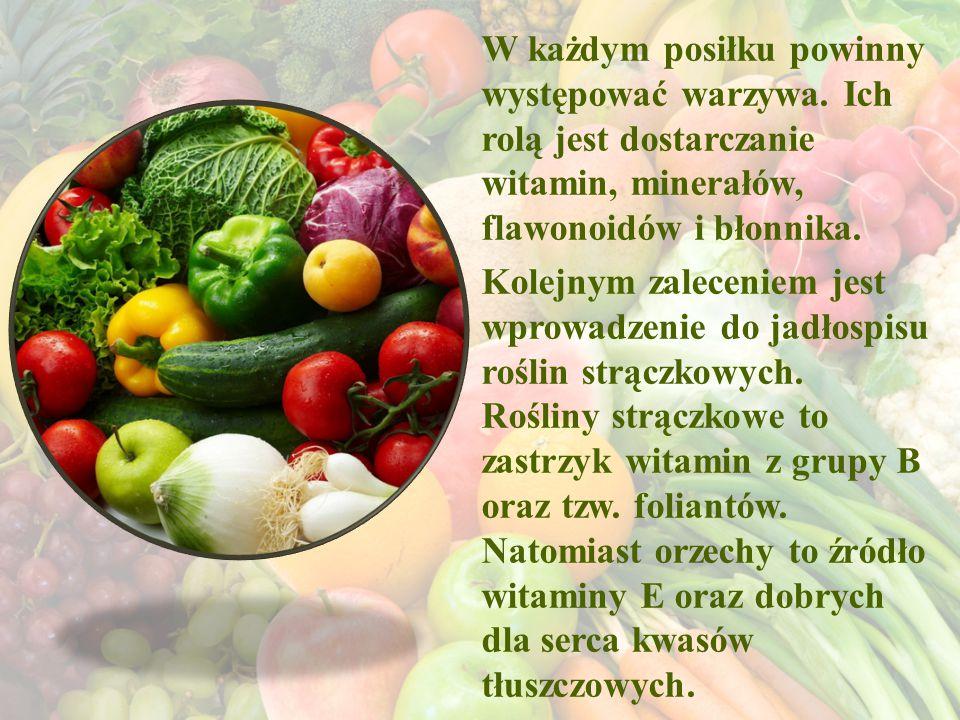 W każdym posiłku powinny występować warzywa. Ich rolą jest dostarczanie witamin, minerałów, flawonoidów i błonnika. Kolejnym zaleceniem jest wprowadze