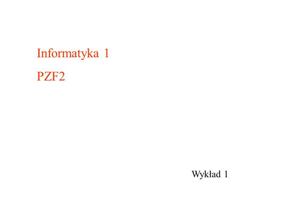Wykład 1 Informatyka 1 PZF2