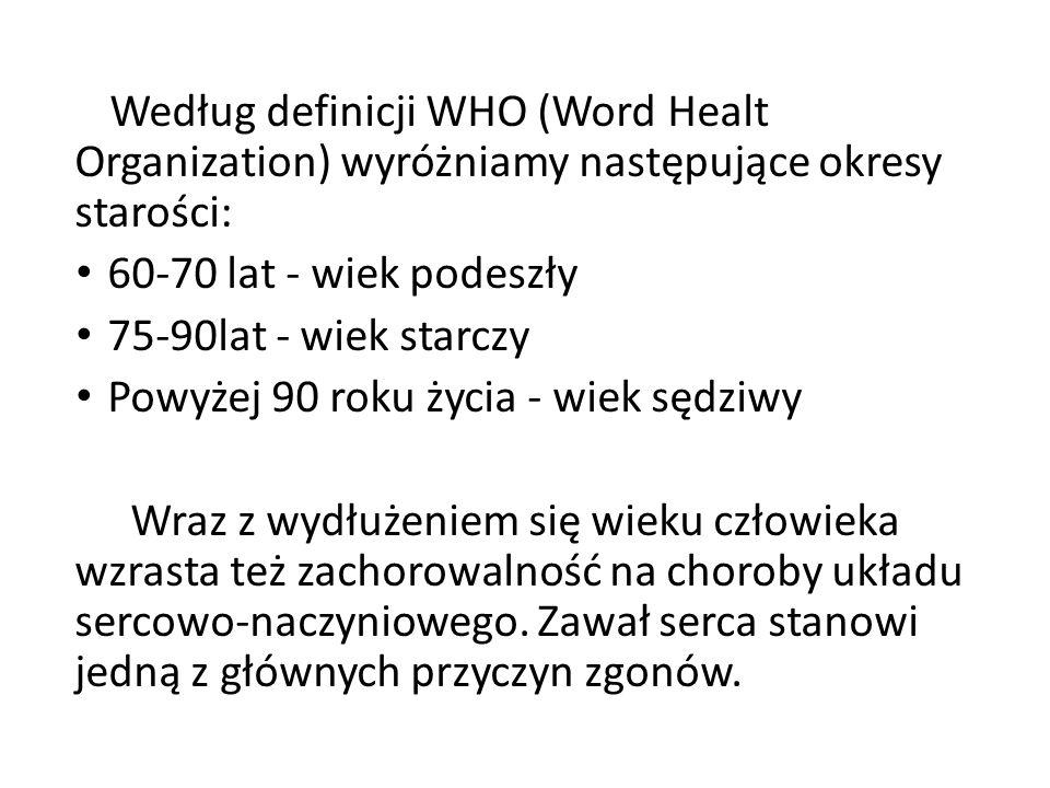 Według definicji WHO (Word Healt Organization) wyróżniamy następujące okresy starości: 60-70 lat - wiek podeszły 75-90lat - wiek starczy Powyżej 90 ro