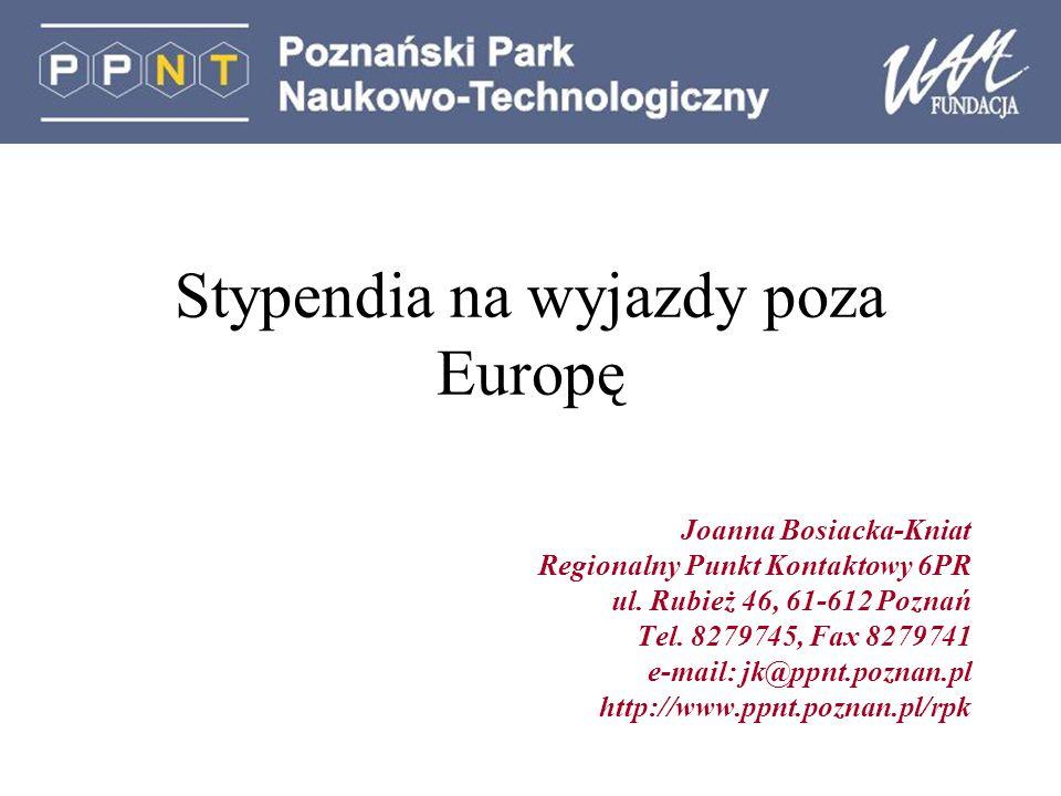 Stypendia na wyjazdy poza Europę Joanna Bosiacka-Kniat Regionalny Punkt Kontaktowy 6PR ul.