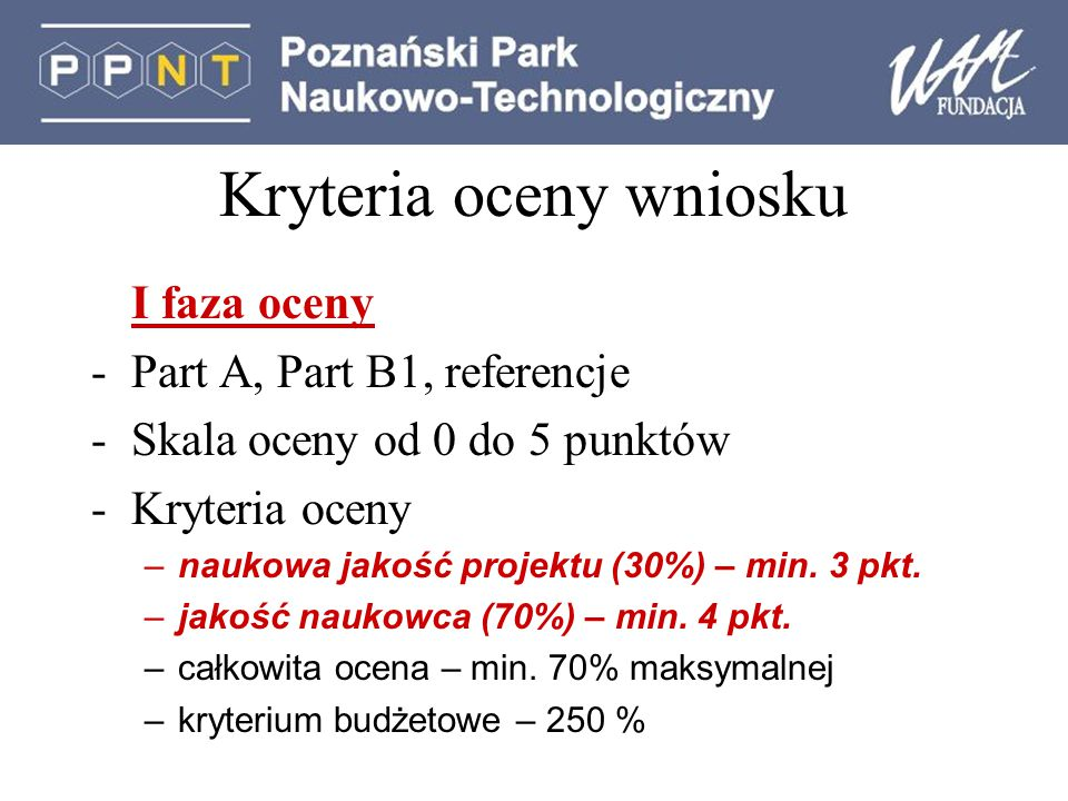 Kryteria oceny wniosku I faza oceny -Part A, Part B1, referencje -Skala oceny od 0 do 5 punktów -Kryteria oceny –naukowa jakość projektu (30%) – min.