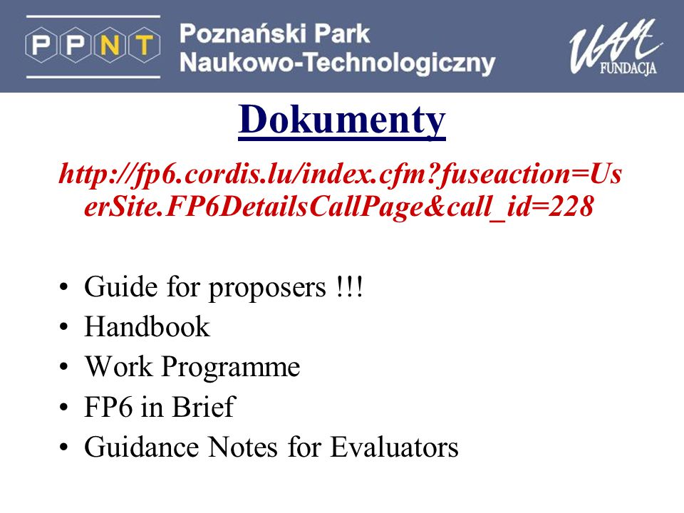 Dokumenty http://fp6.cordis.lu/index.cfm fuseaction=Us erSite.FP6DetailsCallPage&call_id=228 Guide for proposers !!.