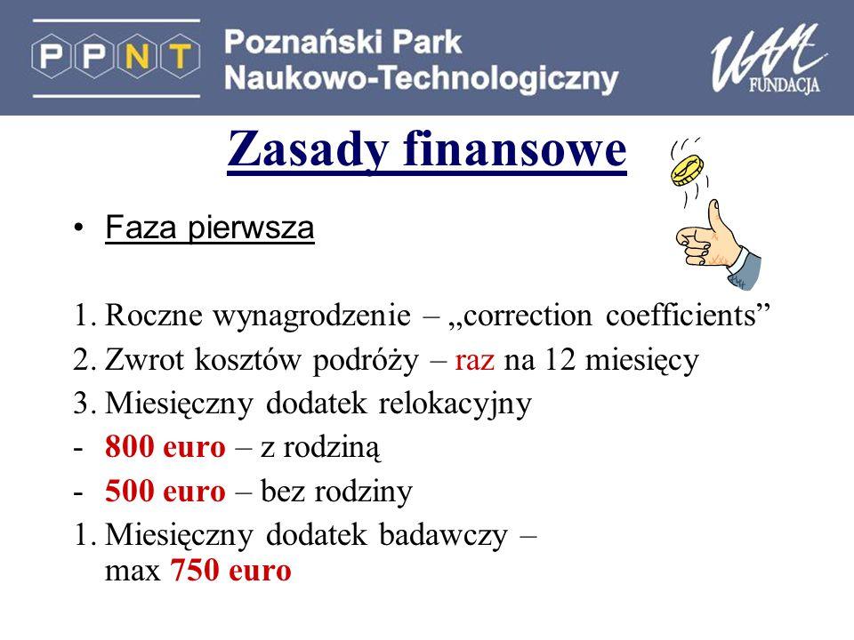 """Zasady finansowe Faza pierwsza 1.Roczne wynagrodzenie – """"correction coefficients 2.Zwrot kosztów podróży – raz na 12 miesięcy 3.Miesięczny dodatek relokacyjny -800 euro – z rodziną -500 euro – bez rodziny 1.Miesięczny dodatek badawczy – max 750 euro"""