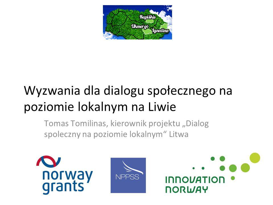 """Wyzwania dla dialogu społecznego na poziomie lokalnym na Liwie Tomas Tomilinas, kierownik projektu """"Dialog spoleczny na poziomie lokalnym Litwa"""