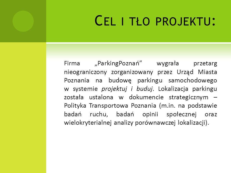 """C EL I TŁO PROJEKTU : Firma """"ParkingPoznań"""" wygrała przetarg nieograniczony zorganizowany przez Urząd Miasta Poznania na budowę parkingu samochodowego"""