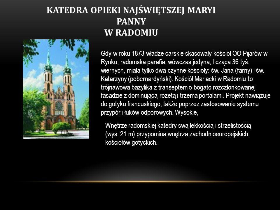 KATEDRA OPIEKI NAJŚWIĘTSZEJ MARYI PANNY W RADOMIU Gdy w roku 1873 władze carskie skasowały kościół OO Pijarów w Rynku, radomska parafia, wówczas jedyn