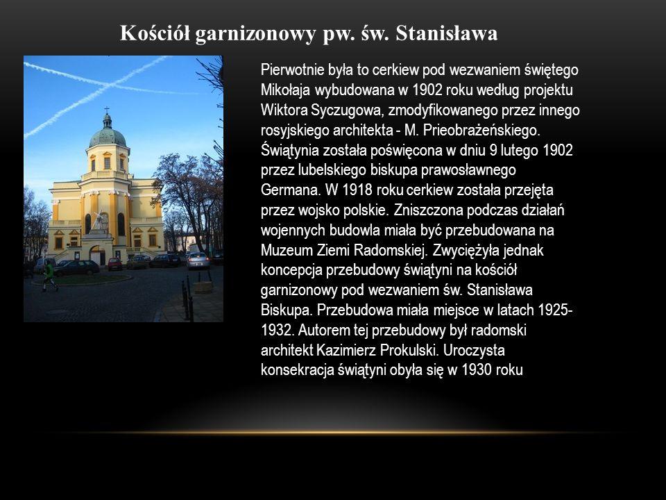 Kościół garnizonowy pw. św. Stanisława Pierwotnie była to cerkiew pod wezwaniem świętego Mikołaja wybudowana w 1902 roku według projektu Wiktora Syczu