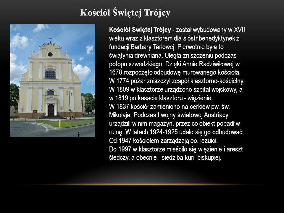 Kościół Świętej Trójcy Kościół Świętej Trójcy - został wybudowany w XVII wieku wraz z klasztorem dla sióstr benedyktynek z fundacji Barbary Tarłowej.