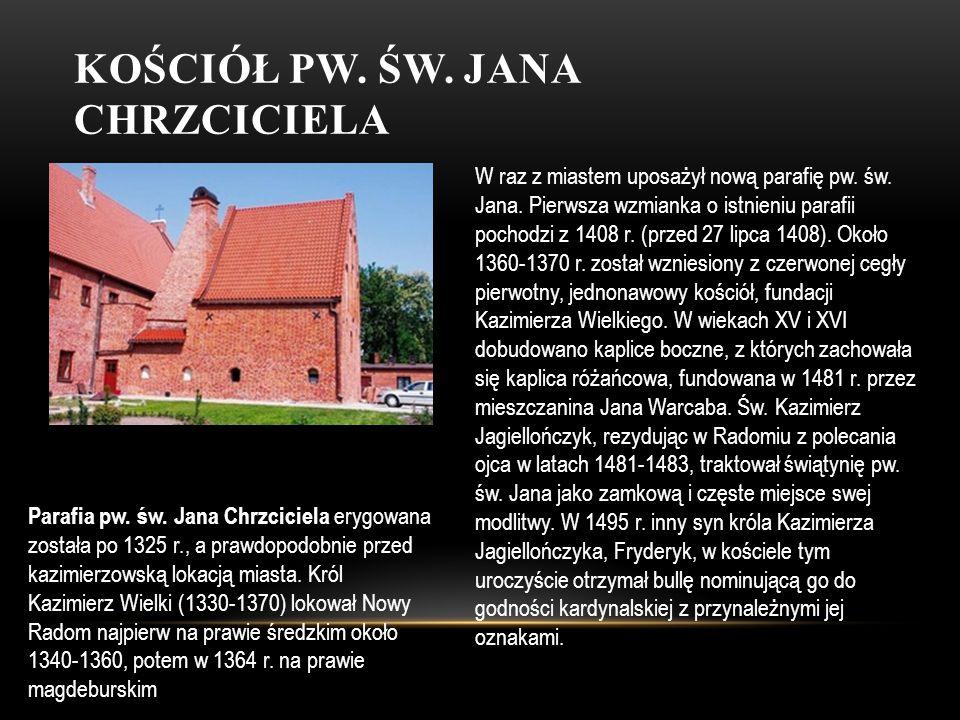 KOŚCIÓŁ PW. ŚW. JANA CHRZCICIELA W raz z miastem uposażył nową parafię pw. św. Jana. Pierwsza wzmianka o istnieniu parafii pochodzi z 1408 r. (przed 2