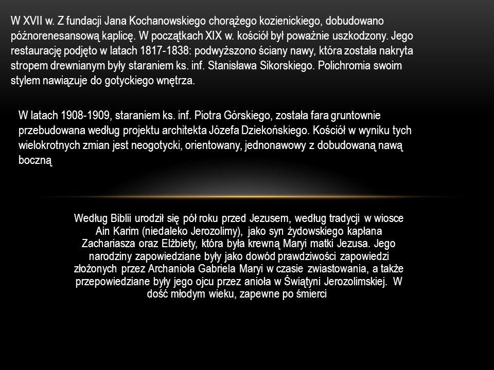 W XVII w. Z fundacji Jana Kochanowskiego chorążego kozienickiego, dobudowano późnorenesansową kaplicę. W początkach XIX w. kościół był poważnie uszkod