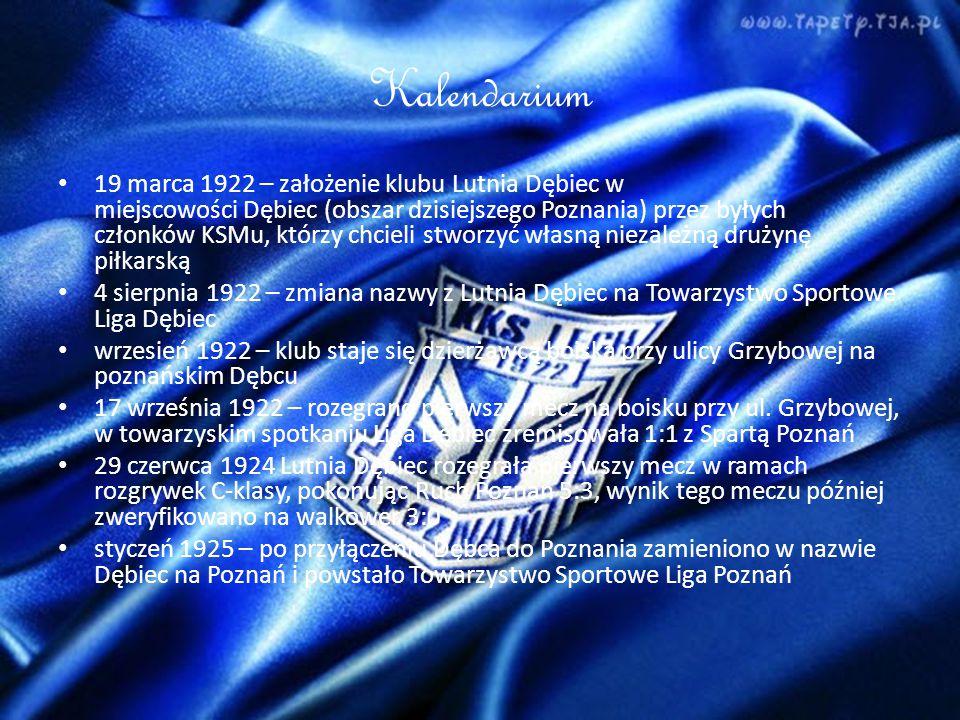 Kalendarium 19 marca 1922 – założenie klubu Lutnia Dębiec w miejscowości Dębiec (obszar dzisiejszego Poznania) przez byłych członków KSMu, którzy chcieli stworzyć własną niezależną drużynę piłkarską 4 sierpnia 1922 – zmiana nazwy z Lutnia Dębiec na Towarzystwo Sportowe Liga Dębiec wrzesień 1922 – klub staje się dzierżawcą boiska przy ulicy Grzybowej na poznańskim Dębcu 17 września 1922 – rozegrano pierwszy mecz na boisku przy ul.