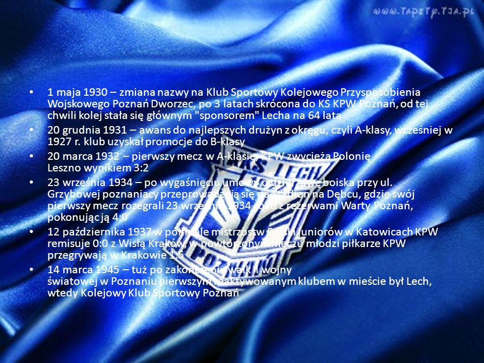 1 maja 1930 – zmiana nazwy na Klub Sportowy Kolejowego Przysposobienia Wojskowego Poznań Dworzec, po 3 latach skrócona do KS KPW Poznań, od tej chwili kolej stała się głównym sponsorem Lecha na 64 lata 20 grudnia 1931 – awans do najlepszych drużyn z okręgu, czyli A-klasy, wcześniej w 1927 r.